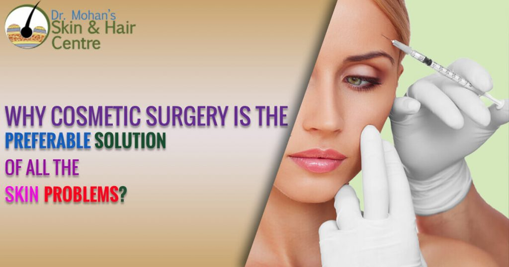 Why Cosmetic Surgery Is The Preferable Solution Of All The Skin Problem?