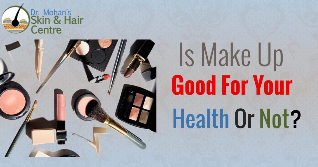 Is Make Up Good For Your Health Or Not?