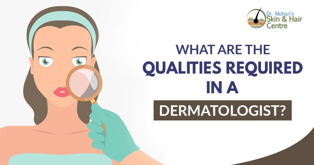 What are the qualities required in a dermatologist